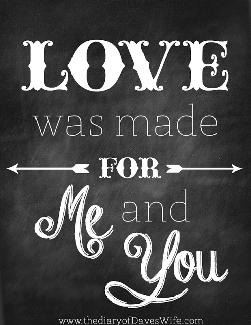 "Chalkboard style printable that says ""love was made for me and you"""